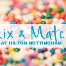 Hilton Nottingham - Mix and Match Offer